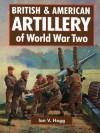 British & American Artillery: WWII-Hardbound - Ian V. Hogg