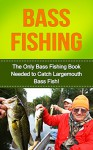 Fishing: Bass Fishing: The Only Fishing Guide Needed for Bass Fishing, Catch Bass Fish With This Basic Fishing Guide! (fly-fishing, bass fishing 101, bass fishing tips, bass fishing guide, fish) - Michael David, bass fishing, trout fishing, fly fishing, freshwater fishing
