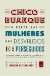 Chico Buarque, o poeta das mulheres, dos desvalidos e dos perseguidos - Ensaios sobre a mulher, o pobre e a repressão militar nas canções de Chico - Rinaldo de Fernandes