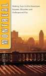 Downtown Montreal: Walking Tours to the Downtown Squares, Churches, and Underground City - Alan Hustak
