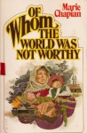 Of Whom the World Was Not Worthy - Marie Chapian