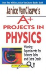 Janice VanCleave's A+ Projects in Physics: Winning Experiments for Science Fairs and Extra Credit - Janice VanCleave