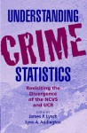 Understanding Crime Statistics: Revisiting the Divergence of the NCVS and the UCR - James P. Lynch