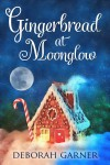 Gingerbread at Moonglow - Deborah Garner