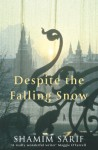 Despite the Falling Snow - Shamim Sarif
