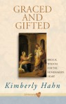 Graced and Gifted: Biblical Wisdom for the Homemaker's Heart - Kimberly Hahn