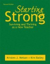 Starting Strong: Surviving and Thriving as a New Teacher - Kristen J. Nelson, Kim Bailey