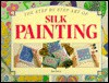 The Step by Step Art of Silk Painting (Step-By-Step Craft Series) - Jan Eaton
