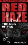 RED HAZE: The Dogs of War (The Red Haze Chronicles) - Ian Redman