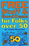 Free Stuff & Good Deals for Folks Over 50: (3rd Ed) (Free Stuff & Good Deals series) - Linda Bowman