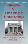 U.S. Supreme Court Decisions - Brown V. Board of Education (Segregation) - (United States) Supreme Court