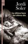 La última hora del último día - Jordi Soler