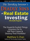 The TurnKey Investor's Deadly Sins of Real Estate Investing (The Audio Program): The Stupid & Foolish Things Investors Do To Kill Their Careers & Destroy Their Portfolios! - Matthew S. Chan