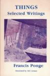 Things: Selected Writings - Francis Ponge, Cid Corman