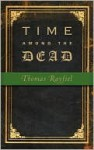 Time Among the Dead - Thomas Rayfiel