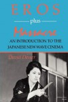 Eros Plus Massacre: An Introduction to the Japanese New Wave Cinema - David Desser