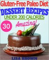 "Gluten-Free Paleo Diet: Amazing Paleo Dessert Recipes For Healthy Eating And Weight Loss ""The Delicious Way"" (Under 200 Calories Per Serving) - Lisa Brown"