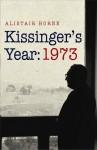 Kissinger's Year: 1973 - Alistair Horne