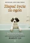 Złapać życie za ogon - John Grogan