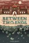 Between Two Ends - David Ward