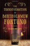 The Transformation of Bartholomew Fortuno - Ellen Bryson