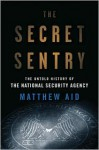 The Secret Sentry: The Untold History of the National Security Agency - Matthew M. Aid