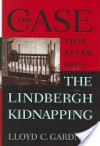 The Case That Never Dies: The Lindbergh Kidnapping - Lloyd C. Gardner