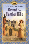 Beyond the Heather Hills - Melissa Wiley, Renée Graef