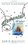 Water: Elementals - Robin McKinley, Peter Dickinson