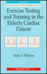 Exercise Testing and Training in the Elderly Cardiac Patient - Mark A. Williams
