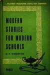 Modern Stories for Modern Schools - W. Somerset Maugham, Katherine Mansfield, O. Henry, Hugh Walpole, Saki, Frank O'Connor, A.E. Coppard, Mary Webb, Norman Duncan, Edward Thompson, Constance Holme, E.F. Kingston, Alan Sullivan, Marie-Victorin, L.A. Pavey, W.J. Locke, Arthur Conan Doyle