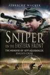 Sniper on the Eastern Front: The Memoirs of Sepp Allerberger, Knights Cross - Albrecht Wacker