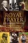 Royal Prayer: A Surprising History - David Baldwin