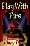 Play With Fire (Angie Deacon Mystery) - Cindy Davis