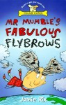 Mr Mumble's Fabulous Flybrows - Jamie Rix