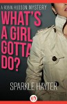 What's a Girl Gotta Do? (The Robin Hudson Mysteries Book 1) - Sparkle Hayter