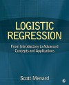 Logistic Regression: From Introductory to Advanced Concepts and Applications - Scott Menard