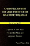 Charming Little Billy the Saga of Billy the Kid What Really Happened: Legends of Sam Bass the Denton Mare and Longhorn Caverns - Richard Pickens Cobb