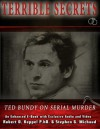 Terrible Secrets Ted Bundy on Serial Murder - Robert D. Keppel, Stephen G. Michaud