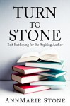 Turn To Stone: Self-Publishing for the Aspiring Author - AnnMarie Stone, No Sweat Graphics by Rachel A Olson