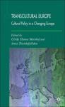 Transcultural Europe: Cultural Policy in a Changing Europe - Anna Triandafyllidou, Ulrike Hanna Meinhof