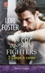 Corps à corps (Les SBC Fighters, #2) - Nicole Ménage, Lori Foster