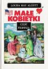 Małe kobietki, część pierwsza (Małe kobietki, #1) - Louisa May Alcott, Ludmiła Melchior-Yahil