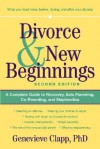 Divorce & New Beginnings: A Complete Guide to Recovery, Solo Parenting, Co-Parenting, and Stepfamilies - Genevieve Clapp