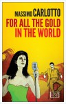 For All the Gold in the World - Massimo Carlotto, Antony Shugaar