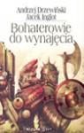 Bohaterowie do wynajęcia : dwanaście najbardziej zwariowanych opowiadań w historii SF! - Andrzej Drzewiński