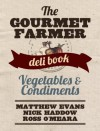 The Gourmet Farmer Deli Book: Vegetables and Condiments - Matthew Evans