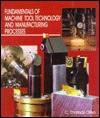 Fundamentals Of Machine Tool Technology And Manufacturing Processes - C. Thomas Olivo