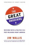 The Great Awakening: Reviving Faith and Politics in a Post-Religious Right America - Jim Wallis
