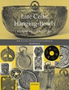 A Corpus of Late Celtic Hanging-Bowls: With an Account of the Bowls Found in Scandinavia - Rupert Bruce-Mitford